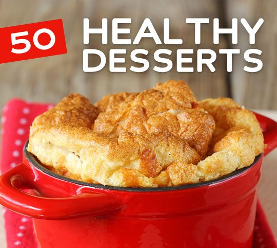 50 Healthy Dessert Recipes- satisfy your sweet tooth without the guilt.