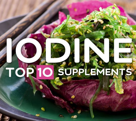 Top 10 Iodine Supplements- for thyroid conditions.