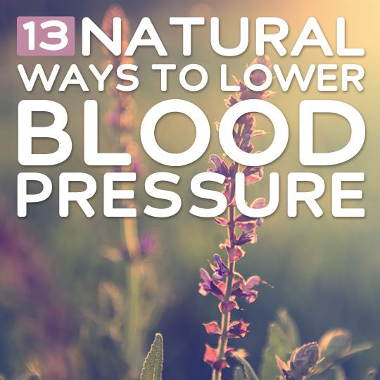 13 Natural Ways to Lower Blood Pressure- this is a great list and so helpful!