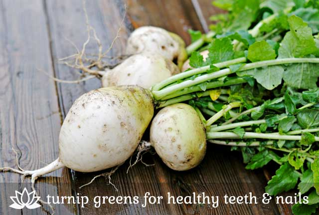 Turnip Greens- for healthy teeth and nails.
