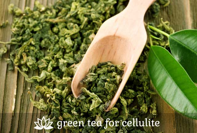 Green Tea- for cellulite.