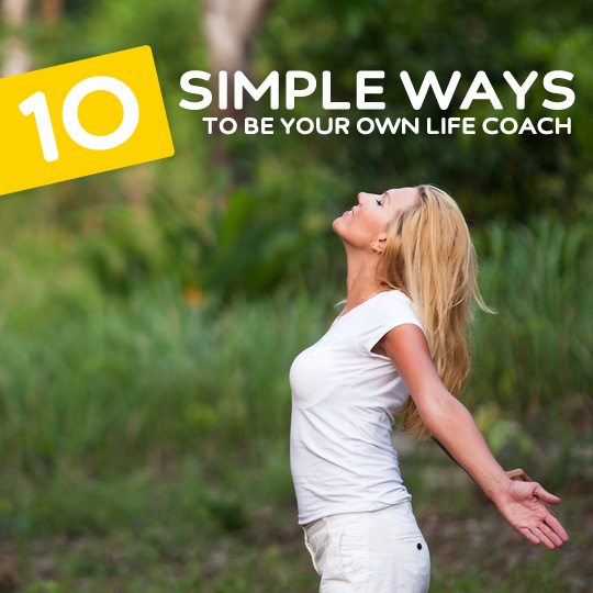 Helpful tips on how to be your own life coach and change your life for the better…