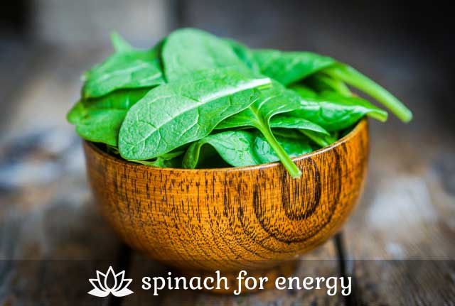 Spinach- for energy.