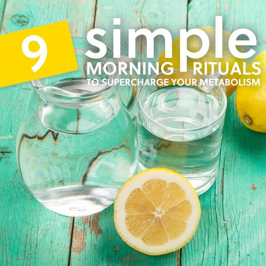 Do more of these simple morning rituals to speed up your metabolism and help you slim down…