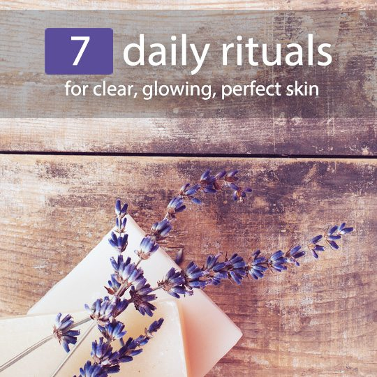 Get perfect, glowing skin by following these daily rituals.