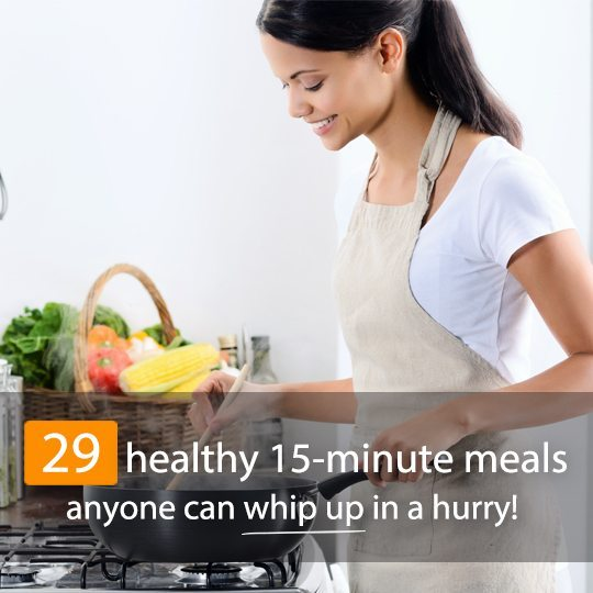 Busy moms, workaholics and unenthusiastic cooks can eat like kings with these super quick and easy 15-minute meals!