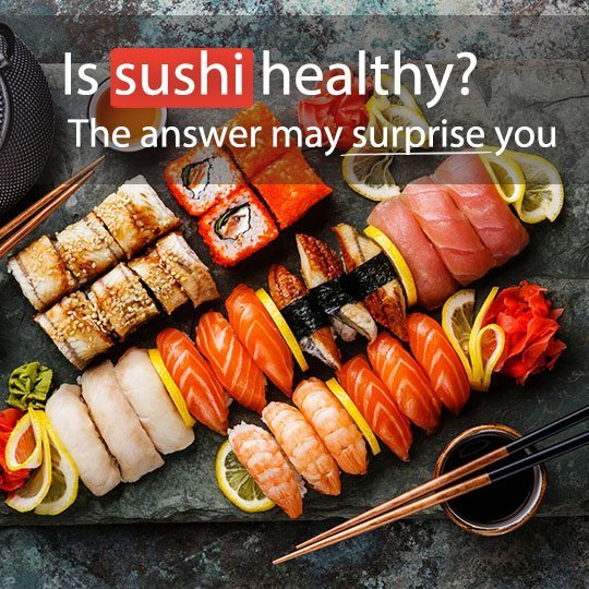 Not only is sushi a fun meal to eat, it's also delicious and many people perceive it to be a healthy dish. But is sushi healthy? The answer may surprise you.