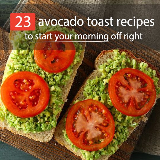 11 Avocado Toast Recipes That Fill You Up For Less Than 350 Calories