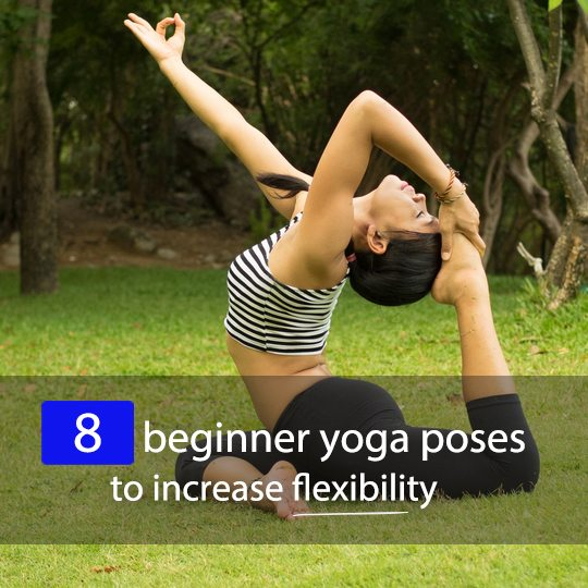 They Also Focus On And Improve Flexibility Here Are 8 Beginners Yoga Poses That Increase