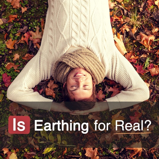 Is Earthing for Real Our Experts Research the Science